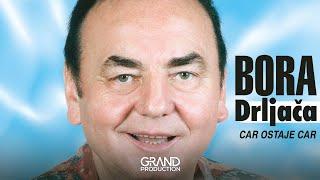 Bora Drljaca - Car ostaje car - (Audio 2002)