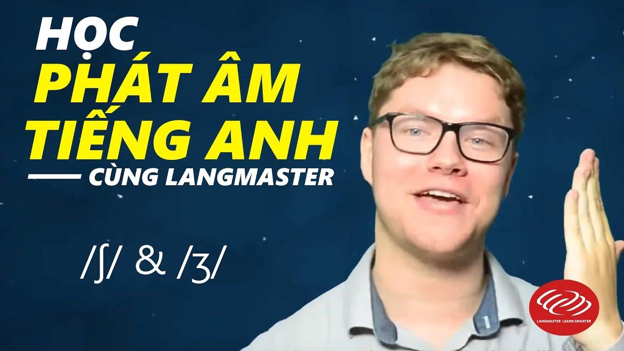Học phát âm tiếng Anh cùng Langmaster: /ʃ/ & /ʒ/ [Phát âm tiếng Anh chuẩn #2]