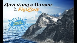Adventures Outside of the FroZone - Episode 1 -