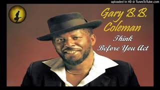 Gary B.B. Coleman - Think Before You Act (Kostas A~171)