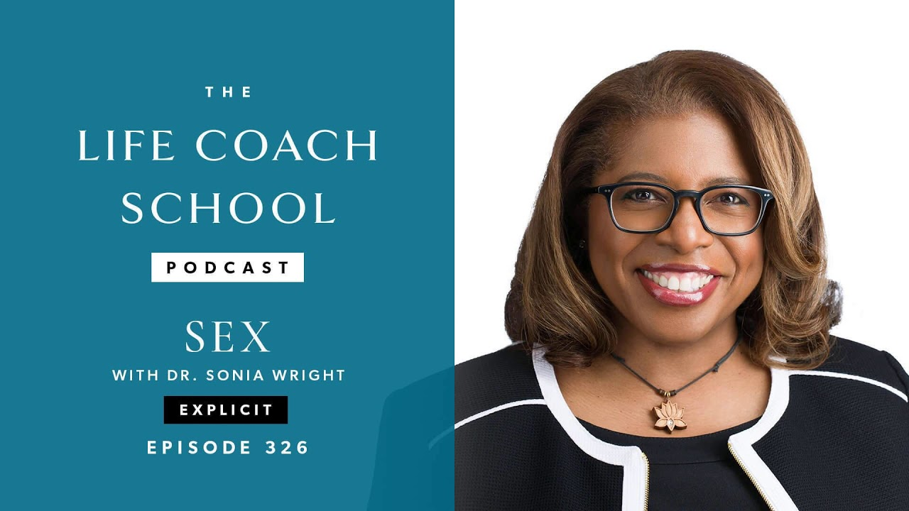 SEX with Dr. Sonia Wright | The Life Coach School Podcast with Brooke Castillo Ep #326