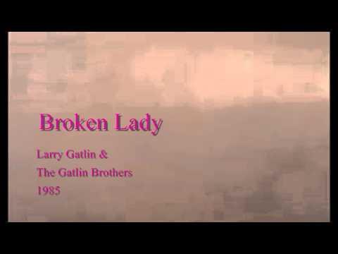 Broken Lady - Larry Gatlin & The Gatlin Brothers - 1975
