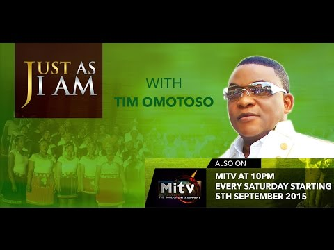 JUST AS I AM with TIM OMOTOSO ON MiTV