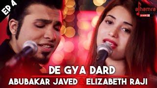 De Gya Dard | Abubakar Javed & Elizabeth Rai | Alhamra Unplugged Season 1, Ep 4