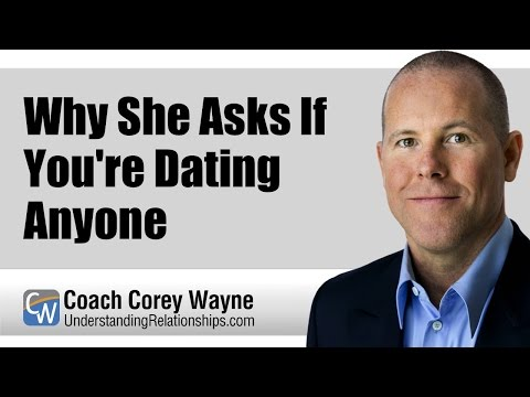 Why She Asks If You're Dating Anyone