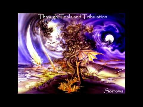 Through Trials and Tribulation-Sorrows
