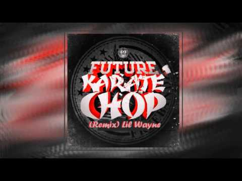 Future ft. Lil Wayne - Karate Chop (Remix)