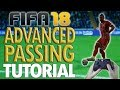 FIFA 18 ADVANCED PASSING TUTORIAL: In-Depth Tutorial on Effective Passing and Maintaining Possession