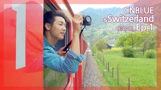 CNBLUE, in love with Switzerland - Ep 01. CNBLUE, 노래가 저절로 나...