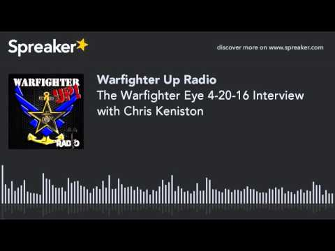 The Warfighter Eye 4-20-16 Interview with Chris Keniston (part 1 of 4)