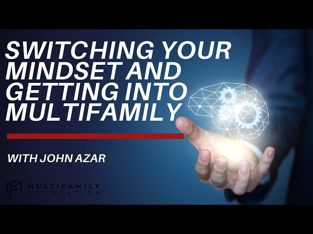 Switching Your Mindset and Getting into Multifamily