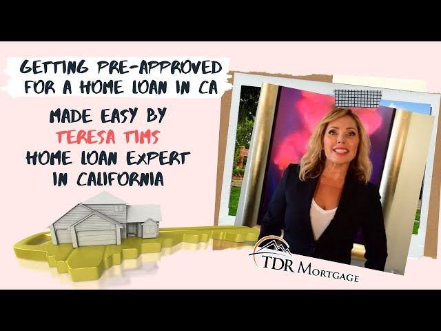 Getting Pre-Approved for a Home Loan In CA made easy by Teresa Tims, Home Loan Expert in California