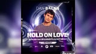 Dan Balan Hold On Love DJ Konstantin Ozeroff DJ Sky Remix