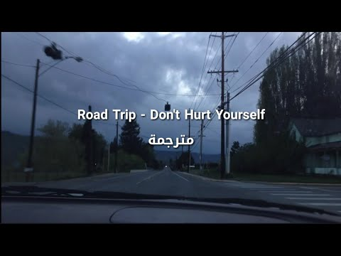 Road Trip - Don't Hurt Yourself مترجمة (Happy Birthday Soso Cut)