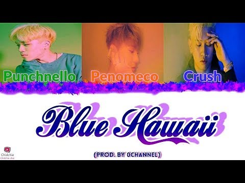 Punchnello (펀치넬로) - Blue Hawaii (Crush, PENOMECO) (Feat. 크러쉬, 페노메코) [Han/Rom/Eng] Lyrics (가사)