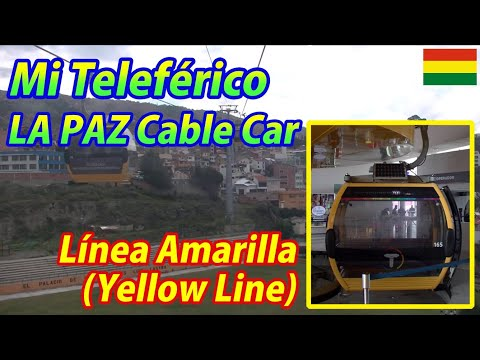 Mi Teleférico (LA PAZ Cable Car) Línea Amarilla (Yellow Line) Chuqui Apu→Qhana Pata