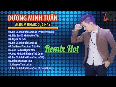 Em Ơi Anh Phải Làm Sao - Dương Minh Tuấn -Liên Khúc Nhạc Trẻ Remix Hay Nhất 2016