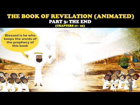 THE BOOK OF REVELATION (ANIMATED) PT. 3: THE END (Chapters 17-22)