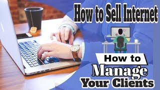 Sell true Unlimited Internet how to manage your internet clients
