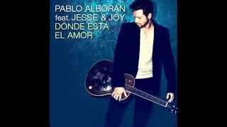 Dónde está el amor-  Pablo Alborán feat Jesse & Joy