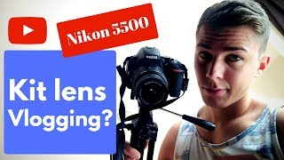 Can You Vlog with a Kit Lens? | Nikon D5500 AF-S 18-55mm VR