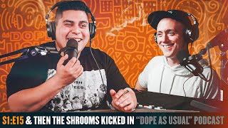 ... And Then The Shrooms Kicked In | Hosted By Dope As Yola