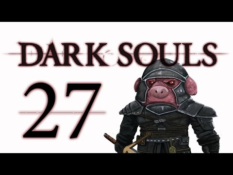Let's Play Dark Souls: From the Dark part 27