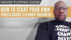 How To Start your Own Foreclosure Cleanup Business - Free Training May 22