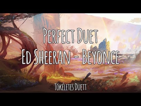 Perfect Duet - Ed Sheeran /\ Beyonce | Magyar-Angol Felirat - Hungarian-English Lyrics