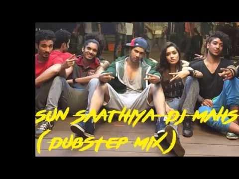 Sun Saathiya - DJ MAHS ( DUBSTEP mix )