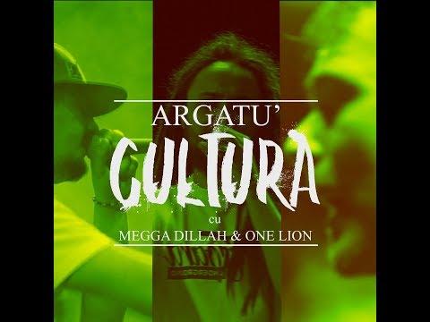 Argatu' - Cultura (cu Megga Dillah & One Lion) [2018]