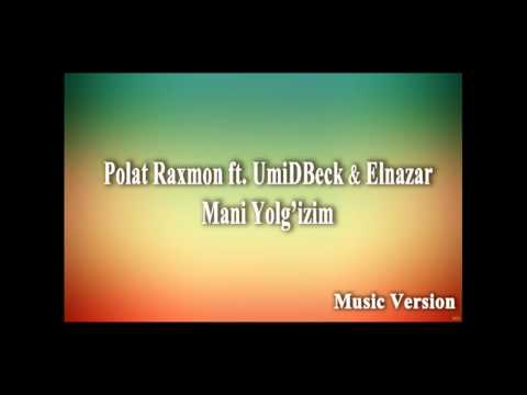 Po`lat Rahmon ft. UmiDBeck and Elnazar - Mani Yolg`izim