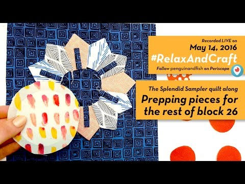 5-14-16 #RelaxAndCraft Prepping pieces for the rest of block 26 of #TheSplendidSampler