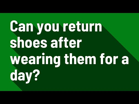 Can you return shoes after wearing them for a day?