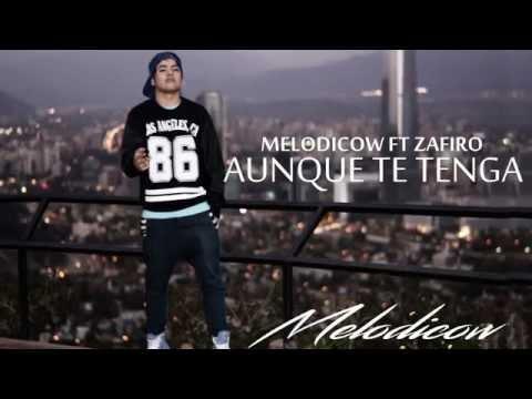 Melodico - Aunque te tenga Ft Zafiro Rap (ConLetra)
