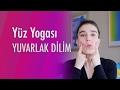Yüz Yogası: Yuvarlak Dilim