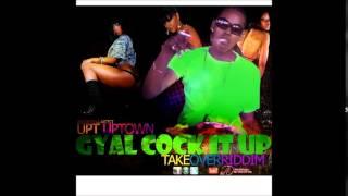 UPT Uptown - Gal Cock It Up - Take Over Riddim - August 2014 | @GazaPriiinceEnt