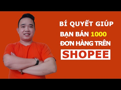 Bí quyết giúp bạn bán 1000 đơn hàng trên shopee mỗi tháng - Bán hàng shopee 2020
