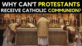 Who can receive Catholic Communion? (Why Can't Protestants take Communion??)