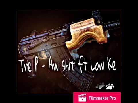 Tre P - Aww shit ft Low Ke