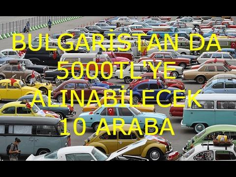 bulgarİstan da 5000 tl'ye alinabİlecek 10 araba (oto lİste) - youtube