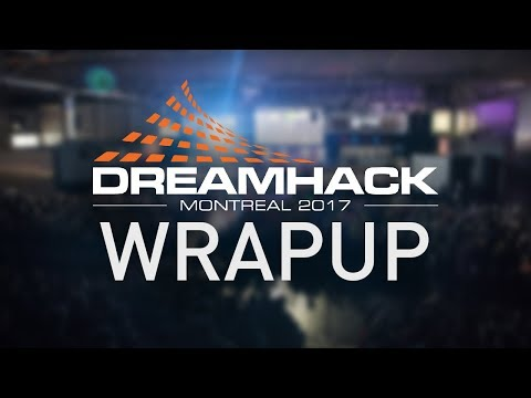 TOP 10 IS A REALITY: Dreamhack Montreal Wrap-up