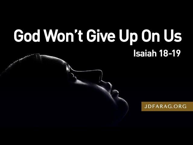 God Won't Give Up On Us – Isaiah 18-19