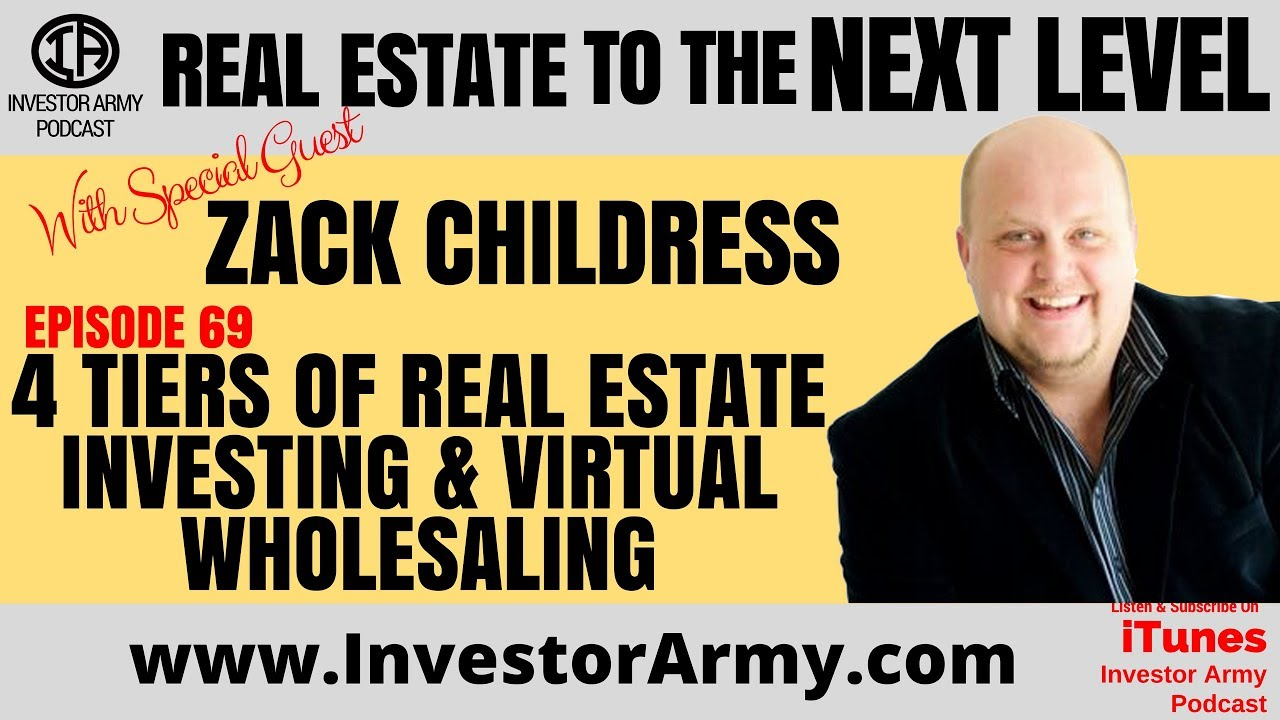 Zack Childress - 4 Tiers Of Real Estate Investing and Virtual Wholesaling EP 69