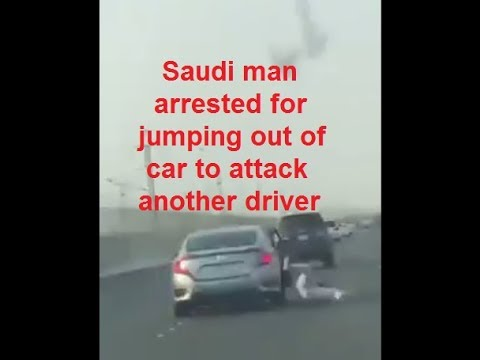 Saudi man arrested for jumping out of car to attack another driver