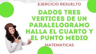 Dados tres vertices de un paralelogramo halla el cuarto y el punto medio