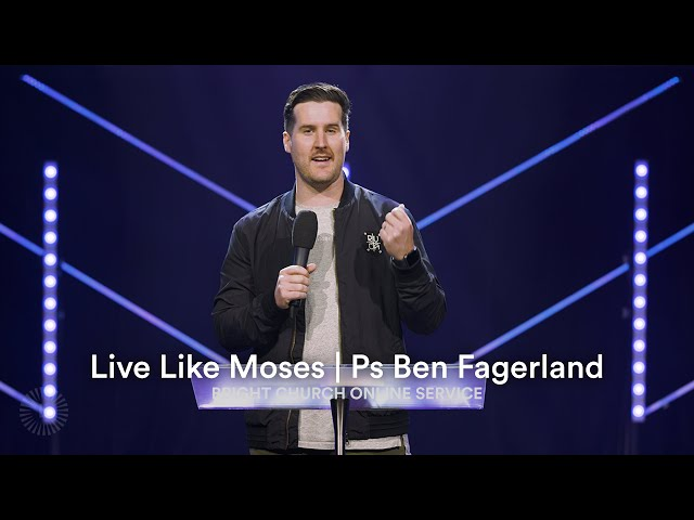 Live Like Moses | Pastor Ben Fagerland