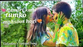 💓Hamari Kami Tumko mehsoos Hogi 💘Valentine Day special Hindi  romantic song