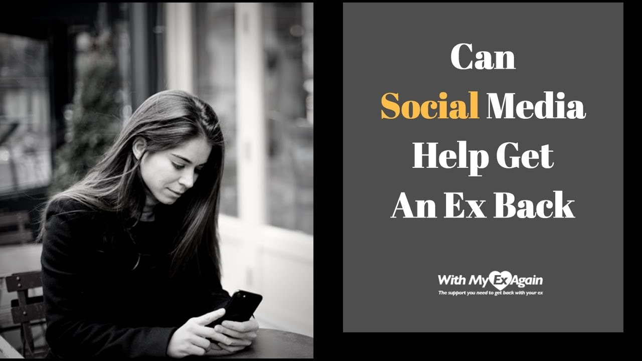 Can Social Media Help Me Get Back With My Ex: 3 Secrets Revealed!