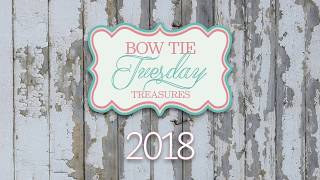 Bow Tie Tuesday Treasures 2018 Creations